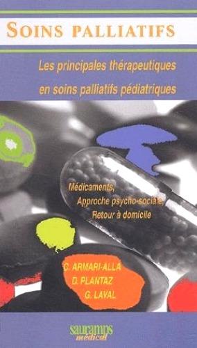Les principales thérapeutiques en soins palliatifs pédiatriques : médicaments, approche psychosociale, retour à domicile