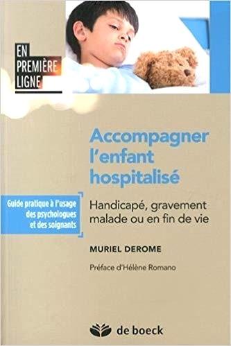 Accompagner l'enfant hospitalisé. Handicapé, gravement malade ou en fin de vie